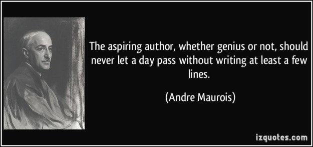 quote-the-aspiring-author-whether-genius-or-not-should-never-let-a-day-pass-without-writing-at-least-a-andre-maurois-251528